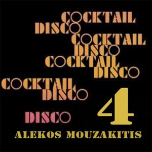 Coctail disco Vol.4//Mixed by Alekos mouzakitis