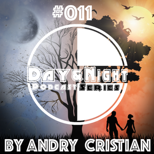 Day&Night Podcast Series Episode 011 with Andry Cristian