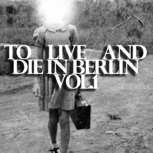 To Live And Die In Berlin Vol.1