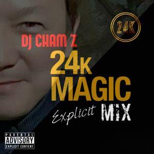 DJ CHAM Z - 24K Magic Mix (Explicit)