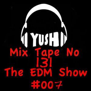 YuSH Presan'ts Mix Tape No 131- ThE EDM ShOW #007