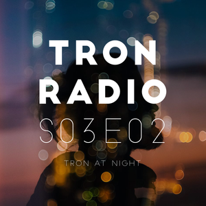 Tron Radio SER S03E02 - Late and early (a.k.a. Tron at night)