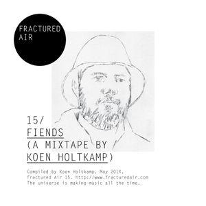 Fractured Air 15: Fiends (A Mixtape by Koen Holtkamp)