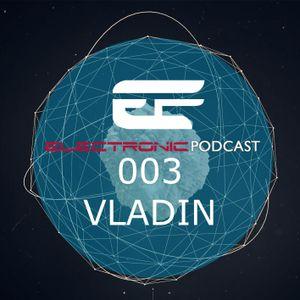 ELECTRONIC PODCAST #003 VLADIN