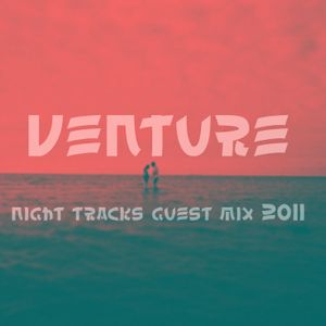 Night Tracks 011: Venture Guest Mix