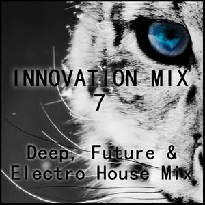 Innovation Mix -  Deep, Future & Electro House Mix [Radio 7 FM in Mixstation]