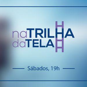 Na Trilha da Tela - 07/05/2016