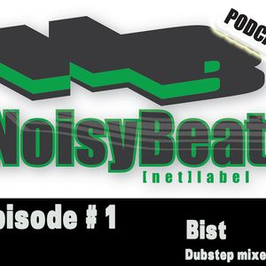 Noisybeat podcast - Episode # 1 / Bist - Dubstep mixes