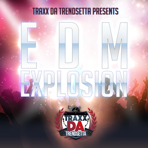 Traxx Da Trendsetta Presents EDM Explosion Host By Walshy Fire From