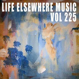 Life Elsewhere Music Vol 225