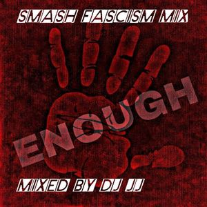 Smash Fascism Mix        Mixed by DJ JJ