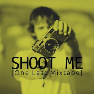 Shoot Me [One Last Mixtape]
