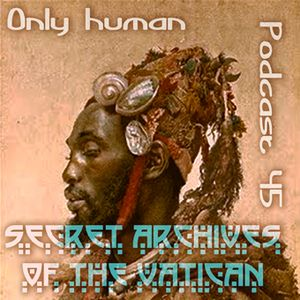 Only Human - Secret Archives of the Vatican Podcast 45