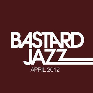 Bastard Jazz Radio - April 2012
