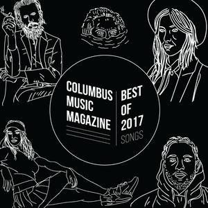 BEST SONGS 2017 MIX - COLUMBUS MUSIC MAGAZINE STAFF PICKS