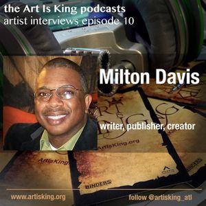 Art Is King podcast 010 - Milton Davis