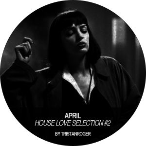 House love selection (may) by Tristan Roger