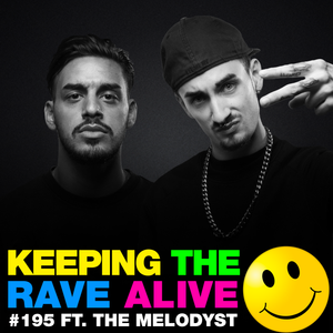 Keeping The Rave Alive Episode 195 featuring The Melodyst