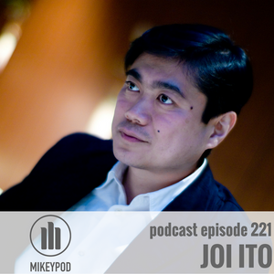 MikeyPod 221 | MIT Media Lab Director and Author Joi Ito