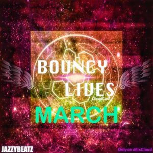 Bouncy Lives #38 (March pt.2)