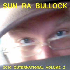 SUN RA BULLOCK: 2010 outernational volume 2