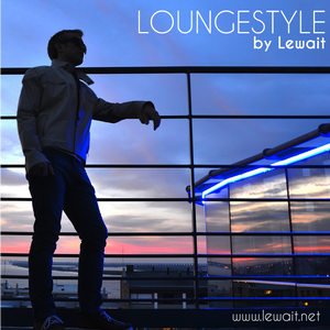 LOUNGESTYLE by Lewait   March 2016