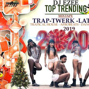 DJ EZEE - TOP TRENDING  TRAP - TWERK - LATIN  - TRAPICAL HOUSE - AFROBEATS  - DANCEHALL 2019-2020