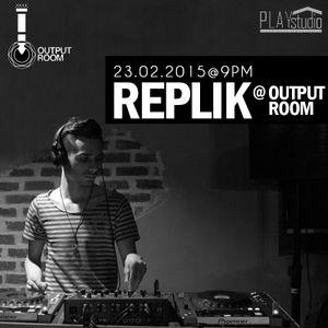 REPLIK @ OUTPUT ROOM // 23.02.2015