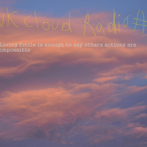 Pink Cloud Radio #93 (Living futile is enough to say others actions are impossible)