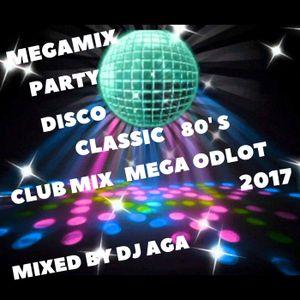 MEGAMIX PARTY DISCO CLASSIC 80's CLUB MIX MEGA ODLOT 2017 MIXED BY DJ AGA