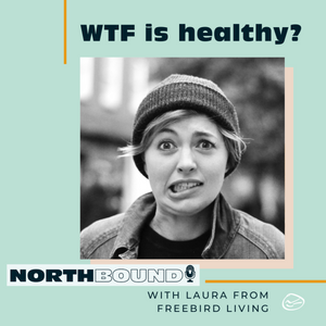 WTF is Healthy? Ep.2 Fermented Foods @northboundradio