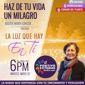 HAZ DE TU VIDA UN MILAGRO-05-29-2018-LA LUZ QUE HAY EN TI