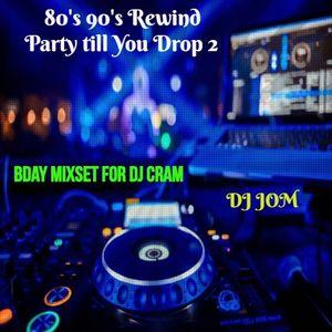 80's 90's Rewind - Party till You Drop 2 (B-day MixSet for DJ Cram)