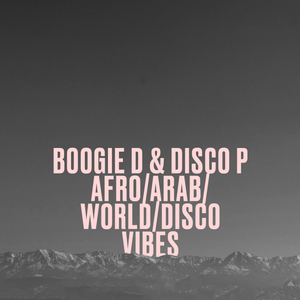 [001] Afro/Arab/World/Disco Vibes | Boogie D & Disco P