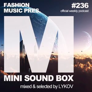 Lykov – Mini Sound Box Volume 236 (Weekly Mixtape)
