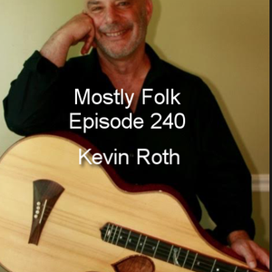 Mostly Folk Episode 240 Kevin Roth (interview and music)