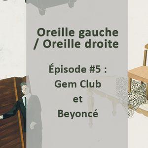 Oreille gauche / Oreille droite #5 – Gem Club et Beyoncé