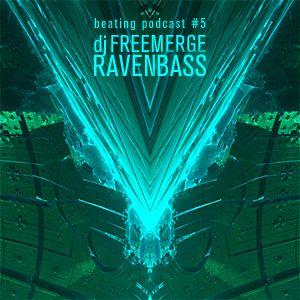 Beating Podcast 5 - Dj Freemerge - Ravenbass