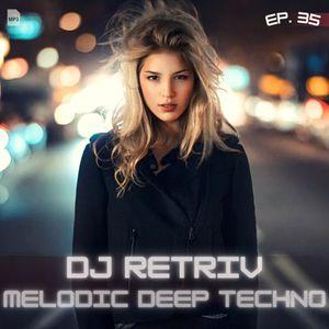 DJ Retriv - Melodic Deep Techno ep. 35