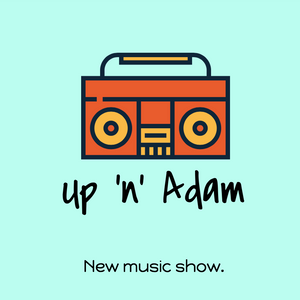 Up N Adam New Music Podcast 26th June 2017