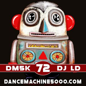 Dance Machine 5000 Podcast Episode 72: Industrial, EBM, Synthpop, Electro, Dance