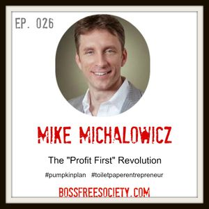BFS 026: Mike Michalowicz   The Profit First Revolution