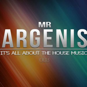 Mr. Argenis - It's All About The House Music 003