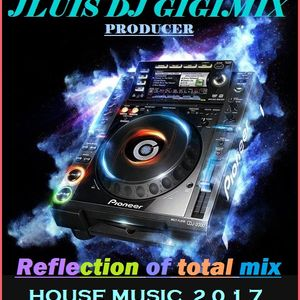 Reflection of total mix 2017 by Jluis DJ Gigimix.mp3(52.8MB)