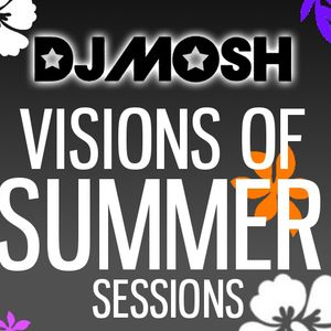 DJ Mosh @ Visions Of Summer Sessions - 20th April 2013