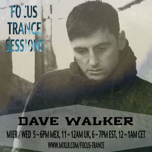 Focus Trance Sessions™ ➢ Special Guest : DAVE WALKER