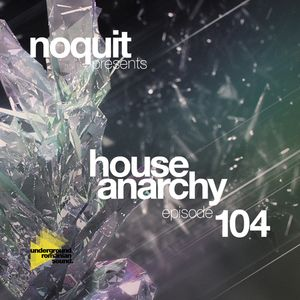NOQUIT - HOUSE ANARCHY EP 104