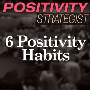 6 Positivity Habits To Improve Your Life, with Melissa Schnapp - PS008