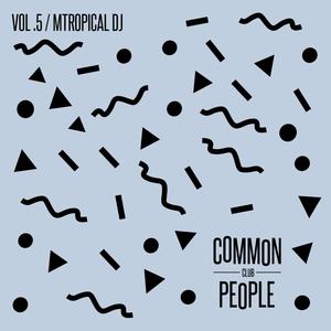 Common People Club Vol.5: Mtropical DJ