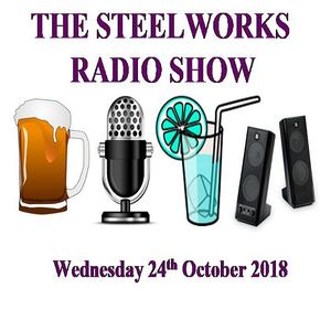 Steelworks Radio Show - 24th October 2018